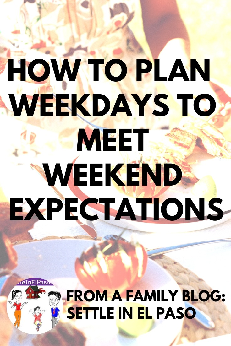 How to plan weekdays to meet weekend expectations. #Family #Lifestyle