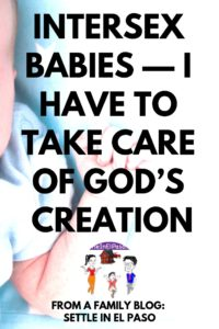 Intersex babies — I have to take care of God's creation. The post provides a story of modern age motherhood. #intersex #parenting #humanity #humanrights #awareness