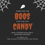 Come for boos stay for candy. Secret location will be texted.