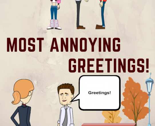 Most annoying greetings of modern times