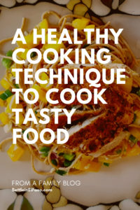 A healthy cooking technique for my family. Cooking style is important in preparing healthy food. #healthyfood #healthy #family #dinner #healthydinner